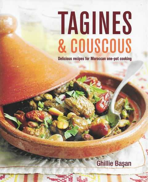 Tagines & Couscous: Delicious Recipes fro Moroccan One-Pot Cooking, Ghillie Basan