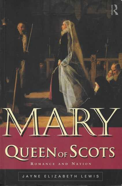 Mary Queen of Scots: Romance and Nation, Jane Elizabeth Lewis