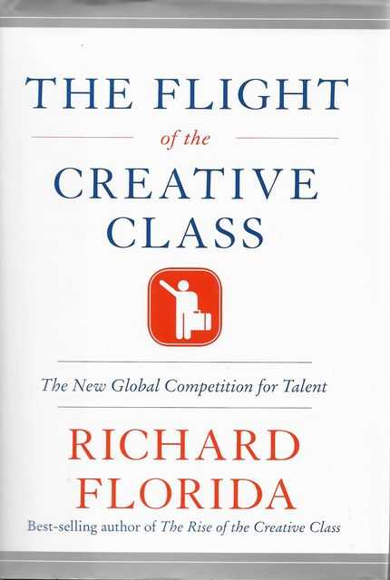 The Flight of the Creative Class: The New Global Competition for Talent, Richard Florida