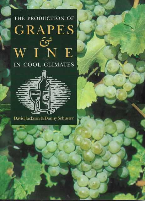 The Production of Grapes & Wine in Cool Climates, David Jackson & Danny Schuster