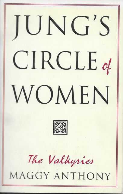 Jung's Circle of Women: The Valkyries, Maggie Anthony