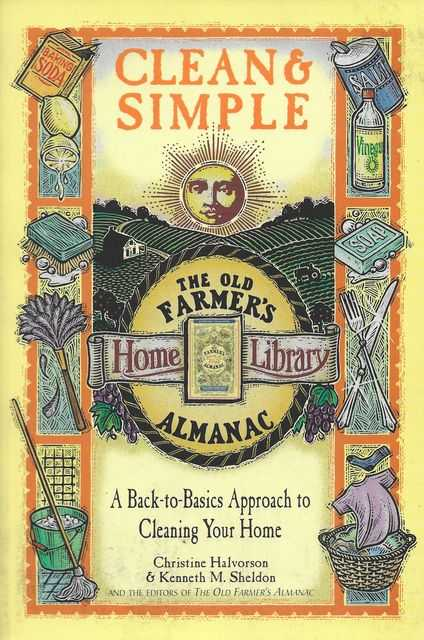 Clean & Simple: A Back-To-Basics Approach to Cleaning Your Home [The Old Farmer's Almanac Home Library, Christine Halvorson & Kenneth M. Sheldon