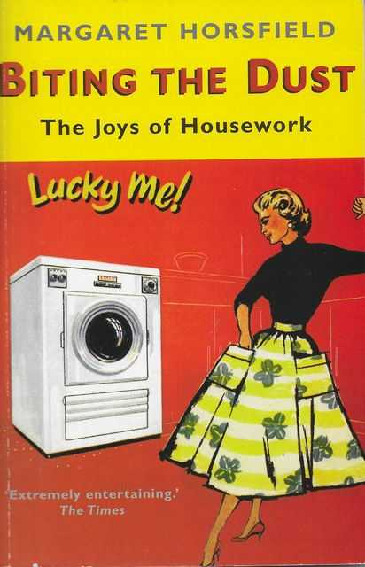 Biting The Dust: The Joys of Housework, Margaret Horsfield