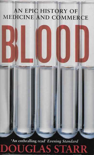 Blood: An Epic History of Medicine and Commerce, Douglas Starr