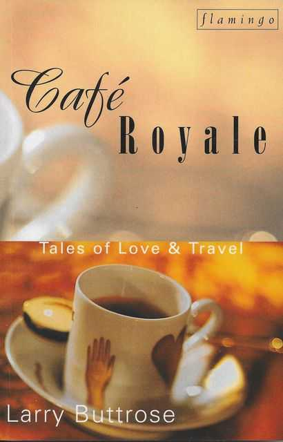 Cafe Royale: Tales of Love & Travel, Larry Buttrose