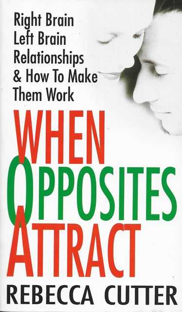 When Opposites Attract: Right Brain Left Brain Relationships & How To Make Them Work, Rebecca Cutter
