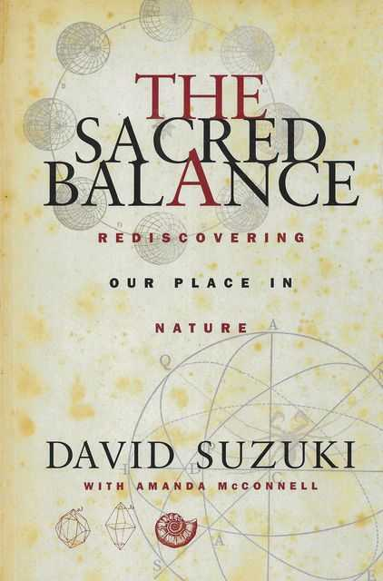 The Sacred Balance: Rediscovering Our Place in Nature, David Suzuki with Amanda McConnell