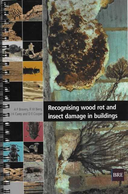 Recognising Wood Rot and Insect Damage in Buildings, A. F. Bravery; R. W. Berry; J. K. Carey; D. R. Cooper