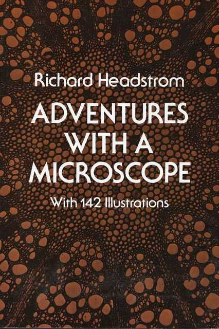 Adventures with a Microscope, Richard Headstrom