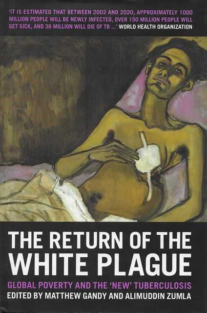 The Return of the White Plague: Global Poverty and the New Tuberculosis, Matthew Gandy and Alimuddin Zumla [Editors]