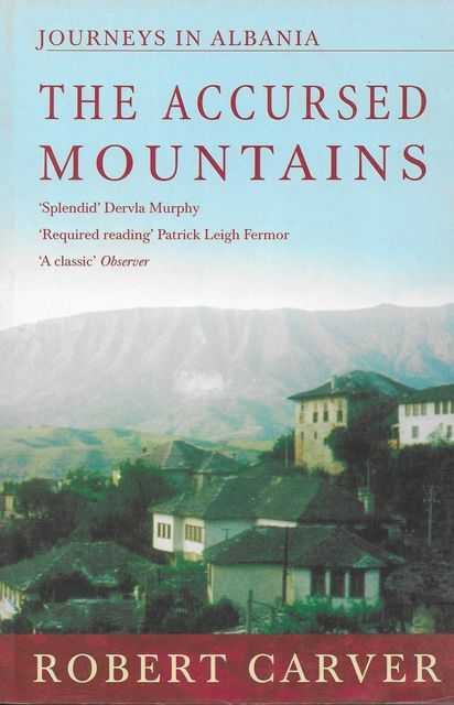 The Accursed Mountains: Journeys in Albania, Robert Carver