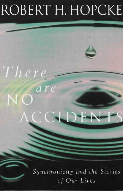 There Are No Accidents: Synchronicity and the Stories of Our Lives, Robert H. Hopcke