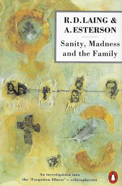 Sanity, Madness and The Family, R. D. Laing & A. Esterson