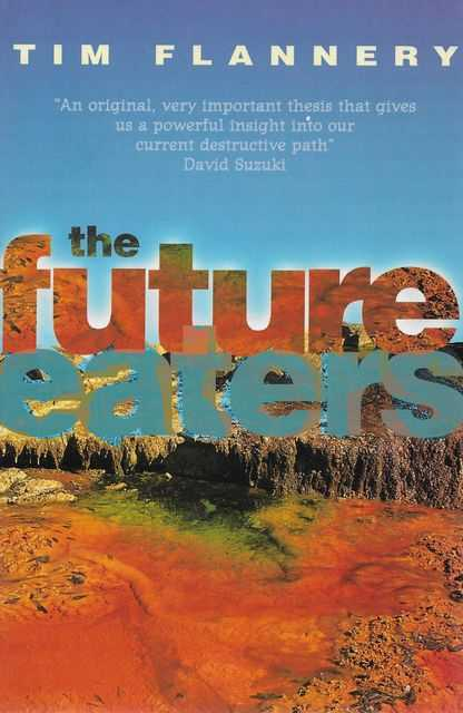 The Future Eaters - An Ecological History of The Australasian Lands and People, Tim Flannery