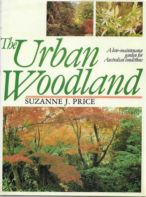The Urban Woodland: A Low Maintenance Garden for Australian Conditions, Suzanne J. Price