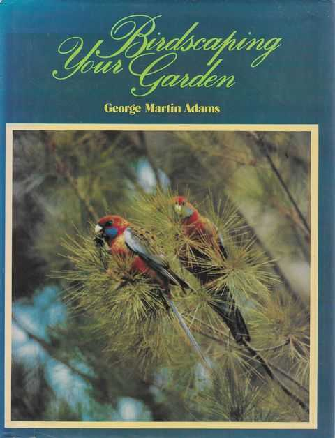 Birdscaping Your Garden, George Martin Adams