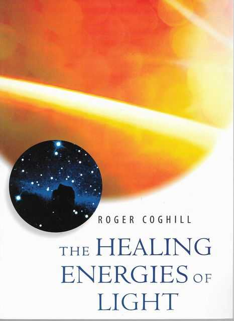 The Healing Energies of Light, Roger Coghill