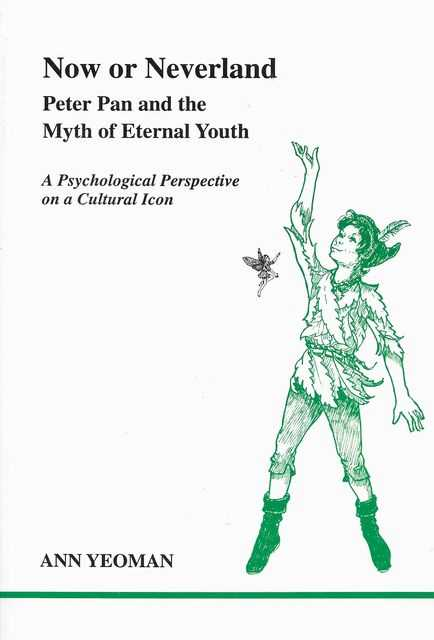 Image for Now or Neverland: Peter Pan and the Myth of Eternal Youth - A Psychological Perspective on a Cultural Icon
