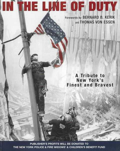 In The Line of Duty: A Tribute to New York's Finest and Bravest, Bernard B. Kerik and Thomas Von Essen [Forewords]