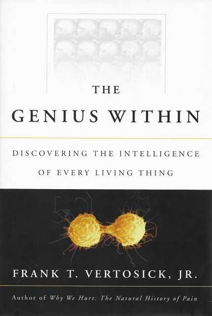 The Genius Within: Discovering the Intelligence of Every Living Thing, Frank T. Vertosick, Jr