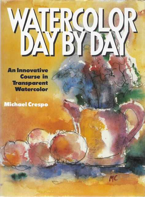 Image for Watercolor Day by Day: An Innovative Course in Transparent Watercolor