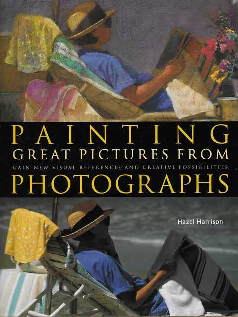 Image for Painting Great Pictures from Photographs: Gain New Visual References and Creative Possibilities