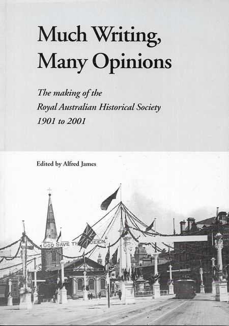 Image for Much Writing, Many Opinions - The Making of the Royal Australian Historical Society 1901 to 2001