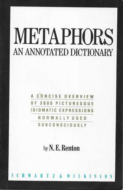 Image for Metaphors - An Annotated Dictionary - A Concise Overview of 3800 Picturesque Idiomatic Expressions normally used Subconsciously