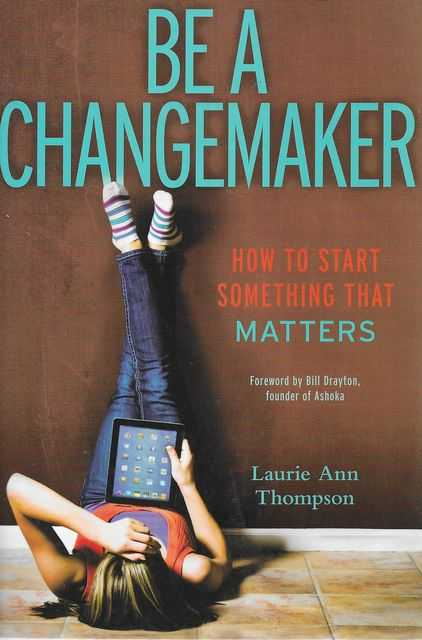 Image for Be A Changemaker: How To Start Something That Matters