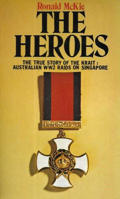 Image for The Heroes: The True Story of the Krait: Australian WW2 Raids on Singapore