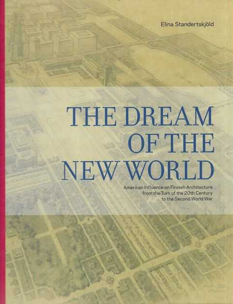 Image for The Dream of the New World: American Influence on Finnish Architecture from the Turn of the 20th Century to the Second World War