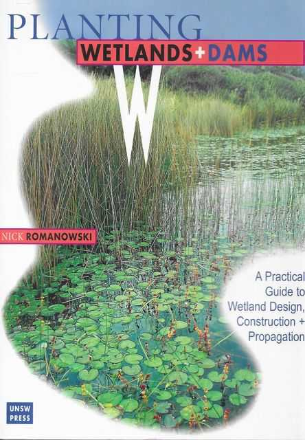 Image for Planting Wetlands & Dams: A Practical Guide to Wetland Design, Construction + Propagation