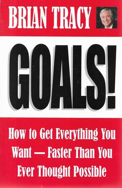 Image for Goals! How To Get Everything You Want - Faster Than You Ever Thought Possible