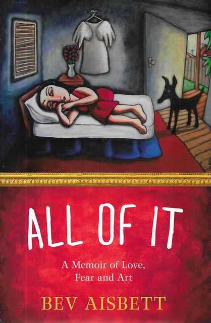 Image for All Of It: A Memoir of Love, Fear and Art