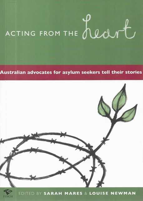 Image for Acting From The Heart: Australian Advocates for Asylum Seekers Tell Their Stories