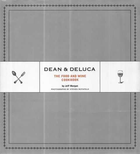 Image for Dean & Deluca: The Food and Wine Cookbook