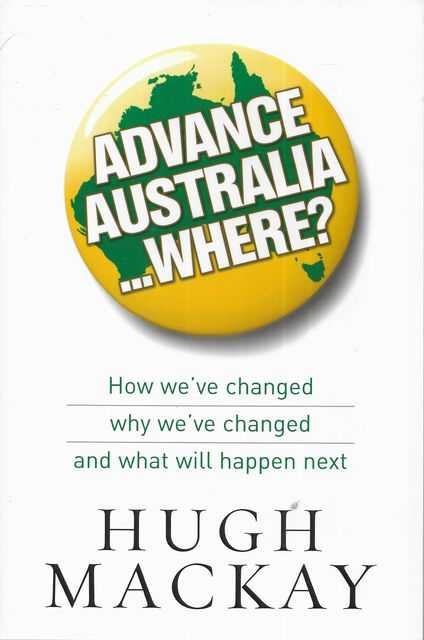 Image for Advance Australia...Where? How We've Changed, Why We've Changed, And What Will Happen Next