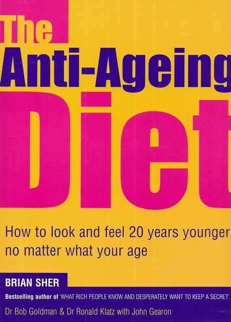 Image for The Anti-Ageing Diet: How To Look and Feel 20 Years Younger No Matter What Your Age