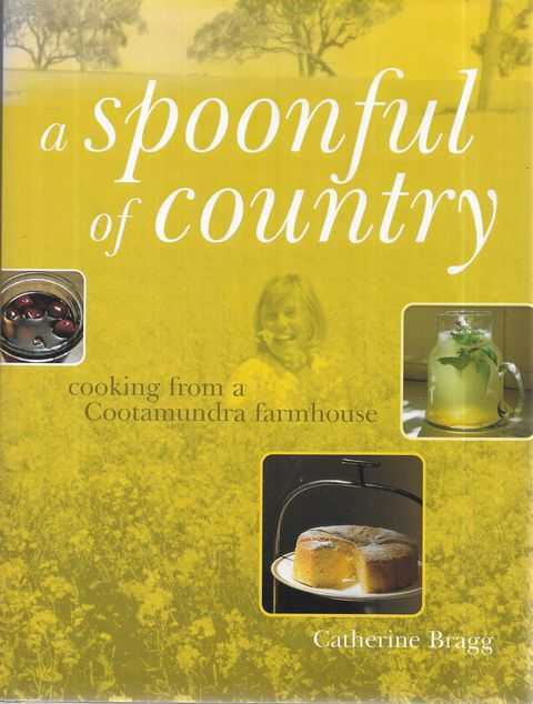 Image for A Spoonful of Country: Cooking from a Cootamundra Farmhouse