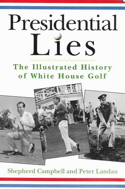Image for Presidential Lies: The Illustrated History of White House Golf