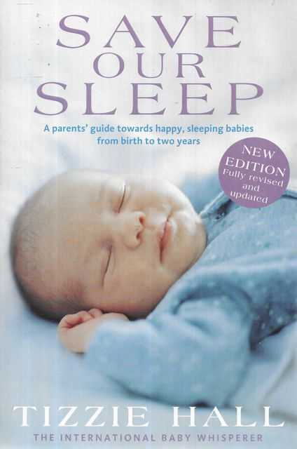 Image for Save Our Sleep: A Parent's Guide Towards Happy, Sleeping Babies from Birth to Two Years