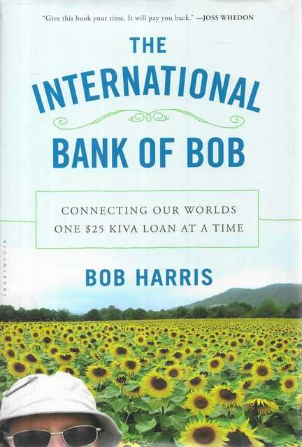 Image for The International Bank of Bob: Connecting Our Worlds one $25 Kiva Loan at a Time