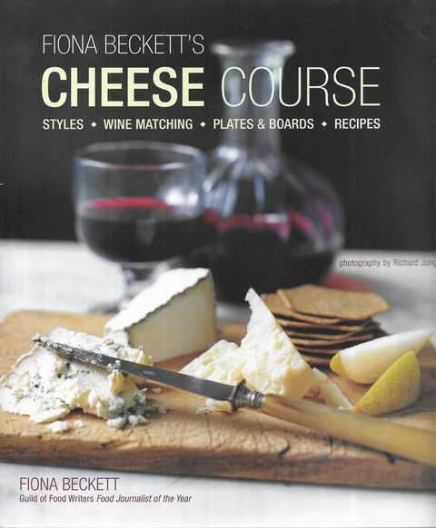 Image for Fiona Beckett's Cheese Course: Styles, Wine Matching, Plates & Boards, Recipes