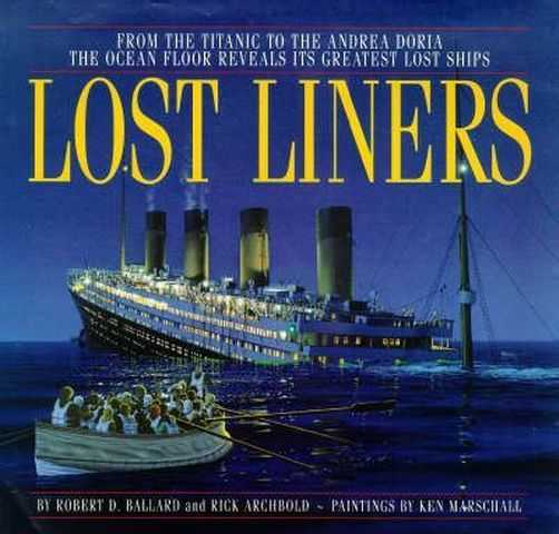 Image for Lost Liners : From the Titanic to the Andrea Doria - The Ocean Floor Reveals It's Greatest Lost Ships
