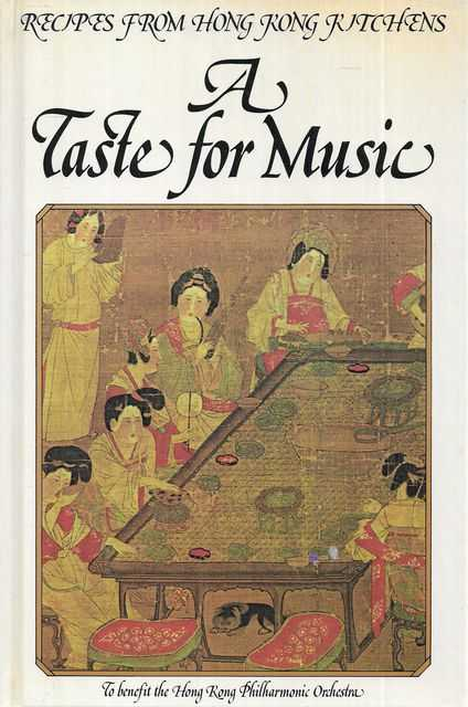 Image for A Taste for Music: Recipes from Hong Kong Kitchens [To Benefit the Honk Kong Philharmonic]