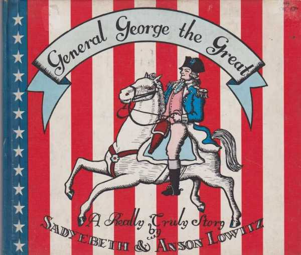 GENERAL GEORGE THE GREAT: A Really Truly Story, Lowitz, Sadybeth & Anson