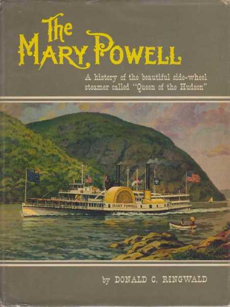 THE 'MARY POWELL' : A History of the Beautiful Side-Wheel Steamer Called 'Queen of the Hudson', Ringwald, Donald C.