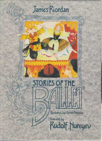 STORIES OF THE BALLET, Riordan, James ( Foreword By Rudoph Nureyev)