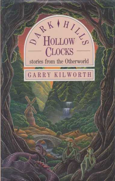 DARK HILLS HOLLOW CLOCKS: Stories from the Otherworld, Kilworth, Gary