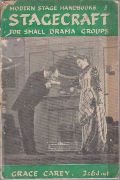 STAGECRAFT FOR SMALL DRAMA GROUPS ( Modern Stage Handbooks 5 ), Carey, Grace
